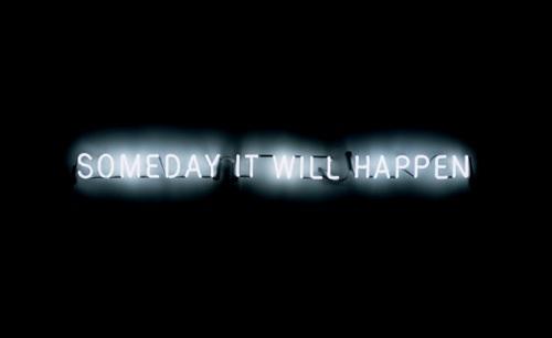someday it will happen
