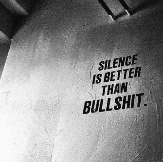 silence-is-better-than-bullshit-silence-quote