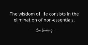 quote-the-wisdom-of-life-consists-in-the-elimination-of-non-essentials-lin-yutang-53-11-32